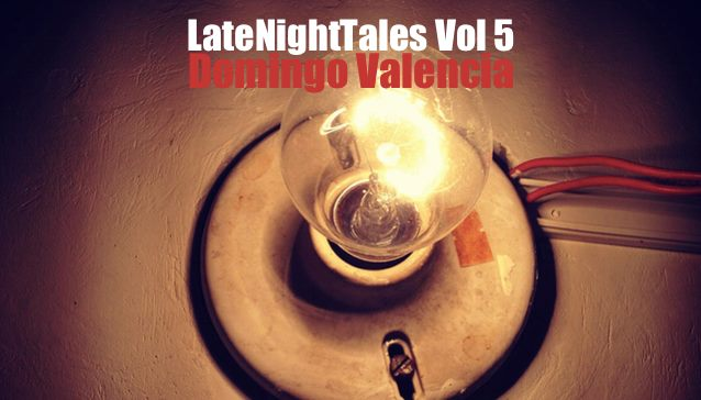 Late Night Tales Vol. 5 By Domingo Valencia