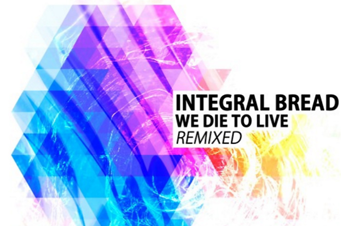 Integral Bread – We Die To Live Remixed – [Univack Records]